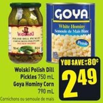 Wolski Polish Dill Pickles 750 mL Goya Hominy Corn 790 mL