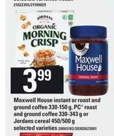 Maxwell House Instant Or Roast And Ground Coffee - 330-150 g - PC Roast And Ground Coffee - 330-343 g or Jordans Cereal - 450/500 g