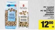 PC Roasted Salted Or PC Blue Menu Unsalted Pistachios - 620 g