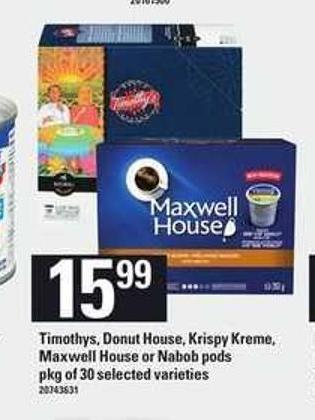 Timothys - Donut House - Krispy Kreme - Maxwell House Or Nabob PODS - Pkg Of 30