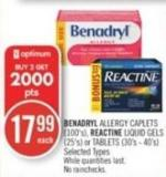 Benadryl  Allergy Caplets (100's) - Reactine Liquid Gels (25's) or Tablets (30's - 40's)