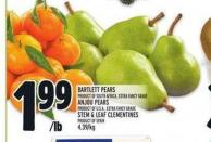Stem & Leaf Clementines Product Of Spain Bartlett Pears Product Of South Africa - Extra Fancy Grade Anjou Pears Product Of U.S.A. - Extra Fancy Grade 4.39/kg