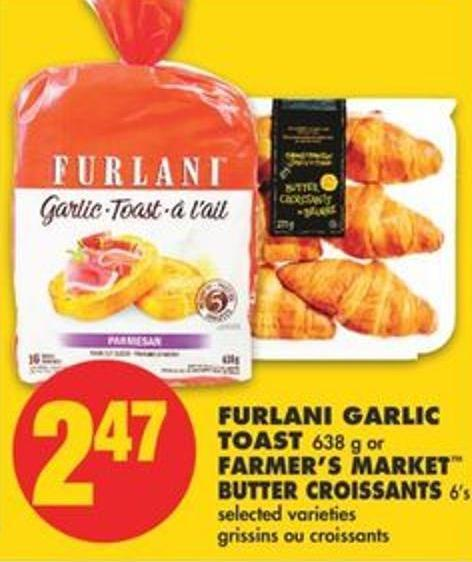 Furlani Garlic Toast 638 g or Farmer's Market Butter Croissants 6's