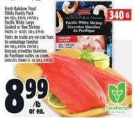 Fresh Rainbow Trout Fillets Family Pack Min. 900 g - 8.99/lb - 1.99/100 g Pacific White Large Cooked or Raw Shrimp Frozen - 31 - 40 Size - 340 g - 8.99 Ea