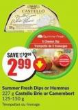 Summer Fresh Dips or Hummus 227 g Castello Brie or Camembert 125-150 g