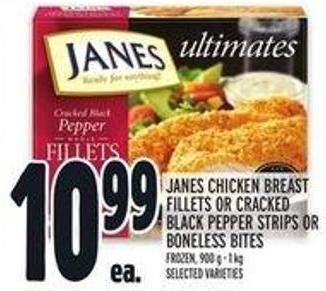 Janes Chicken Breast Fillets Or Cracked Black Pepper Strips Or Boneless Bites