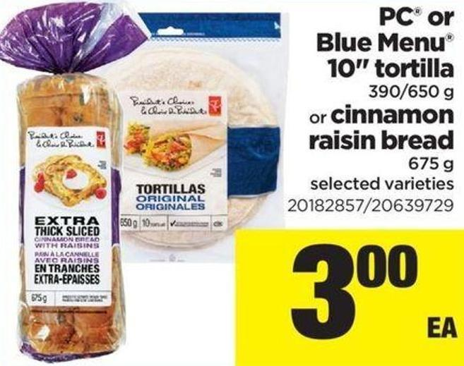 PC Or Blue Menu 10in Tortilla - 390/650 G Or Cinnamon Raisin Bread - 675 G