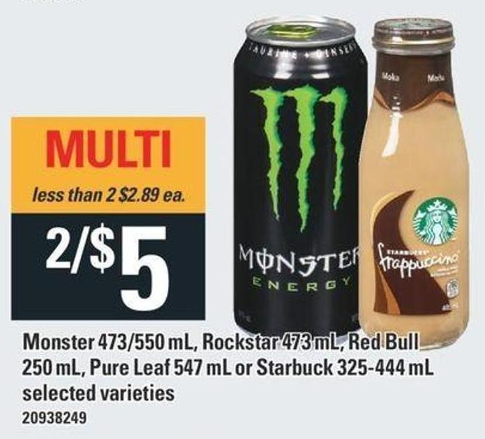 Monster 473/550 mL - Rockstar 473 mL - Red Bull 250 mL - Pure Leaf 547 mL Or Starbuck 325-444 mL