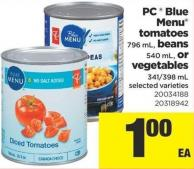 PC Blue Menu Tomatoes - 796 mL - Beans - 540 mL or Vegetables - 341/398 mL