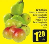 Bartlett Pears Product of South Africa Extra Fancy Grade Anjou Pears Product of USA Extra Fancy Grade 2.84/kg