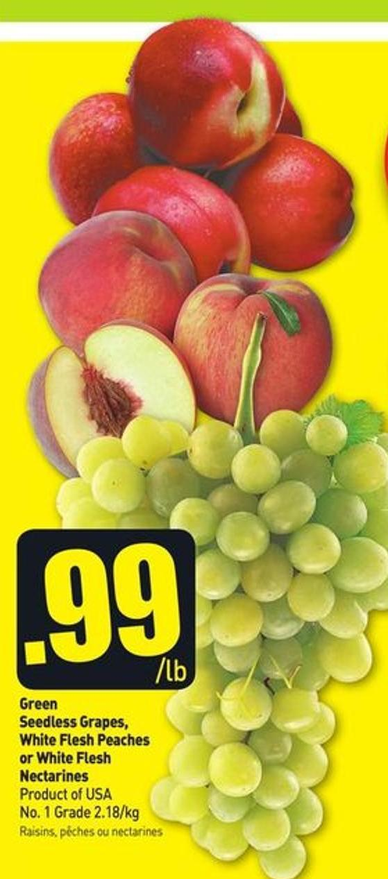 Green Seedless Grapes - White Flesh Peaches or White Flesh Nectarines Product of USA No. 1 Grade 2.18/kg