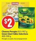 Cheemo Perogies 815-907 g Green Giant Valley Selections 400-500 g