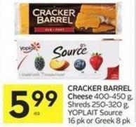 Cracker Barrel Cheese 400-450 g - Shreds 250-320 g - Yoplait Source 16 Pk or Greek 8 Pk