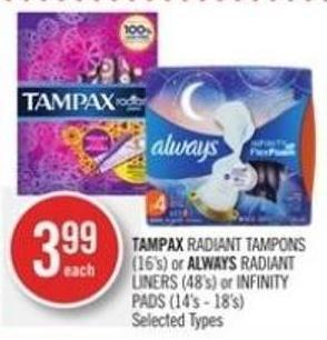 Tampax Radiant Tampons (16's) or Always Radiant Liners (48's) or Infinity Pads (14's - 18's)