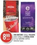 Tim Hortons (300g) - Folgers 1850 (340g) or Ethical Bean (227g) Ground Coffee