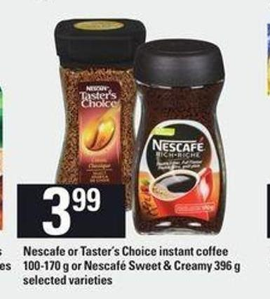 Nescafe Or Taster's Choice Instant Coffee - 100-170 G Or Nescafé Sweet & Creamy - 396 G