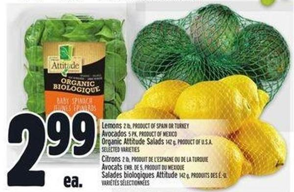 Lemons 2 Lb - Product Of Spain Or Turkey Avocados 5 Pk - Product Of Mexico Organic Attitude Salads 142 g - Product Of U.S.A.