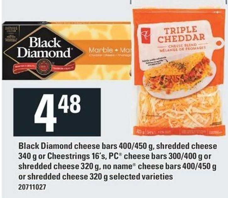 Black Diamond Cheese Bars 400/450 G - Shredded Cheese 340 G Or Cheestrings 16's - PC Cheese Bars 300/400 G Or Shredded Cheese 320 G - No Name Cheese Bars 400/450 G Or Shredded Cheese 320 G