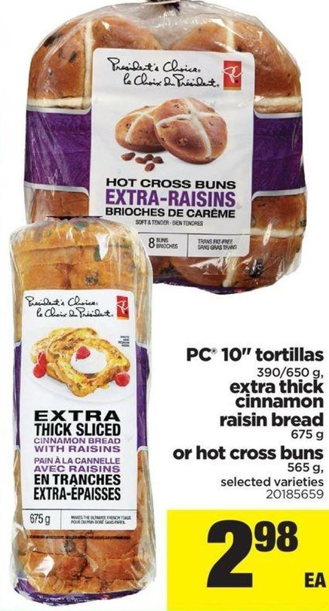 PC 10in Tortillas - 390/650 G - Extra Thick Cinnamon Raisin Bread - 675 G Or Hot Cross Buns - 565 G