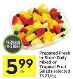 Prepared Fresh In-store Daily Mixed or Tropical Fruit Salads Selected 13.21/kg