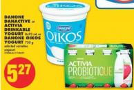 Danone Danactive or Activia Drinkable Yogurt - 8x93 mL or Danone Oikos Yogurt - 750 g