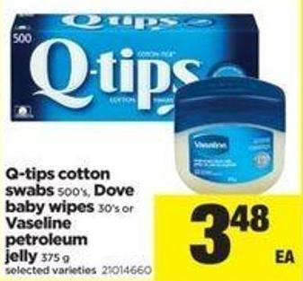 Q-tips Cotton Swabs - 500's - Dove Baby Wipes - 30's Or Vaseline Petroleum Jelly - 375 G