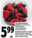 Store Made Sensations Mixed Berry 335 g - Pineapple 360 g Pineapple Berry 360 g - Sliced Strawberries 360 g Deluxe Fruit Salad 380 g