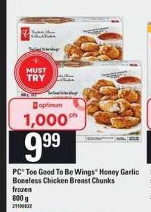 PC Too Good To Be Wings Honey Garlic Boneless Chicken Breast Chunks - 800 g