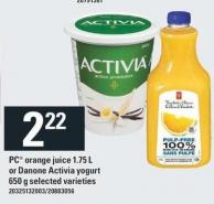 PC Orange Juice - 1.75 L or Danone Activia Yogurt - 650 g