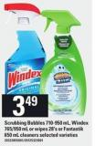 Scrubbing Bubbles - 710-950 mL - Windex - 765/950 mL or Wipes - 28's Or Fantastik - 650 mL Cleaners