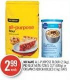 No Name  All-purpose Flour (2.5kg) - PC Blue Menu Steel Cut (840g) or Organics Quick Rolled (1kg) Oats