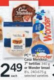 PC Or Casa Mendosa 7in Tortillas 340 G Or Wonder Bread 8's - 240-675 G