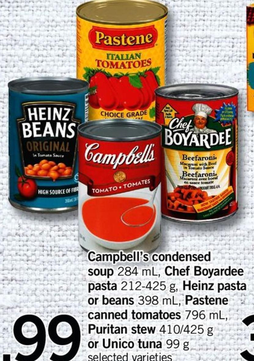Campbell's Condensed Soup 284 Ml - Chef Boyardee Pasta 212-425 G - Heinz Pasta Or Beans 398 Ml - Pastene Canned Tomatoes 796 Ml - Puritan Stew 410/425 G Or Unico Tuna 99 G