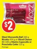 Silani Mozzarella Ball 260 g Ricotta 454 g or Sliced Cheese 80-100 g Mastro Capocollo or Prosciutto Cotto 125 g