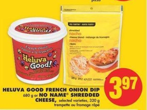 Heluva Good French Onion Dip 680 G Or No Name Shredded Cheese - 320 G
