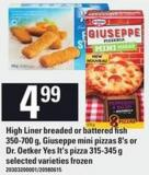 High Liner Breaded Or Battered Fish - 350-700 G - Giuseppe Mini Pizzas - 8's Or Dr. Oetker Yes It's Pizza - 315-345 G