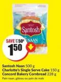 Santosh Naan 500 g Charlotte's Single Serve Cake 150 g Concord Bakery Cornbread 228 g