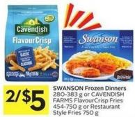Swanson Frozen Dinners 280-383 g or Cavendish Farms Flavour Crisp Fries 454-750 g or Restaurant Style Fries 750 g