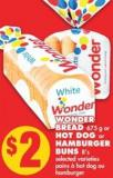 Wonder Bread - 675 g or Hot Dog or Hamburger Buns - 8's