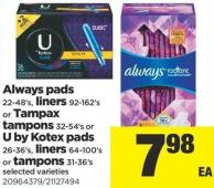 Always Pads 22-48's - Liners 92-162's Or Tampax Tampons 32-54's Or U By Kotex Pads 26-36's - Liners 64-100's Or Tampons 31-36's