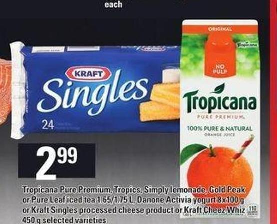Tropicana Pure Premium - Tropics - Simply Lemonade - Gold Peak Or Pure Leaf Iced Tea - 1.65/1.75 L - Danone Activia Yogurt - 8x100 g Or Kraft Singles Processed Cheese Product Or Kraft Cheez Whiz - 450 g
