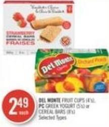 Del Monte Fruit Cups (4's) - PC Greek Yogurt (5's) or Cereal Bars (8's)