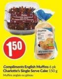 Compliments English Muffins 6 Pk Charlotte's Single Serve Cake 150 g