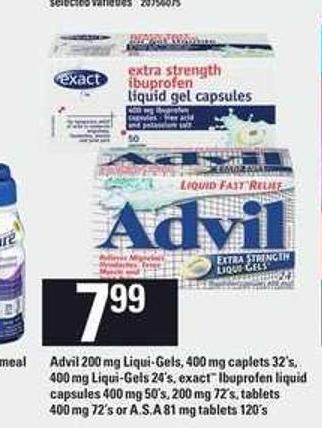 Advil 200 Mg Liqui-gels - 400 Mg Caplets 32's - 400 Mg Liqui-gels 24's - Exact Ibuprofen Liquid Capsules 400 Mg 50's - 200 Mg 72's - Tablets 400 Mg 72's or A.s.a 81 Mg Tablets 120's