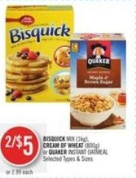 Bisquick Mix (1kg) - Cream Of Wheat (800g) or Quaker Instant Oatmeal