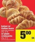 Kaiser Or Italian Buns Selected Varieties Pkg Of 18 Or Plain Croissants - Pkg Of 12