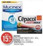Mucinex Expectorant Tablets (20's -40's) Cepacol (12' S -36in) or Strepsils (36's) Lozenges