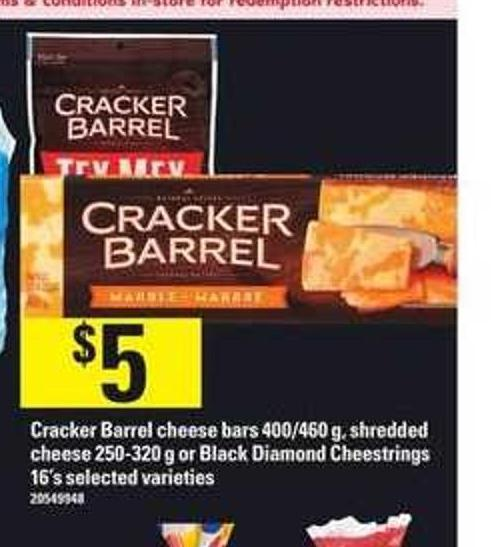 Cracker Barrel Cheese Bars - 400/460 g - Shredded Cheese - 250-320 g or Black Diamond Cheestrings - 16's
