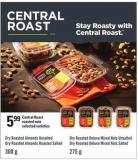 Central Roast Roasted Nuts - Dry Roasted Almonds Unsalted Dry Roasted Almonds Roasted Salted - 300 G Dry Roasted Deluxe Mixed Nuts Unsalted Dry Roasted Deluxe Mixed Nuts Salted - 275 G