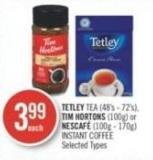 Tetley Tea (48's - 72's) - Tim Hortons (100g) or Nescafé (100g - 170g) Instant Coffee